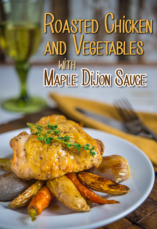 Roasted Chicken and Vegetables with Maple Dijon Sauce ...