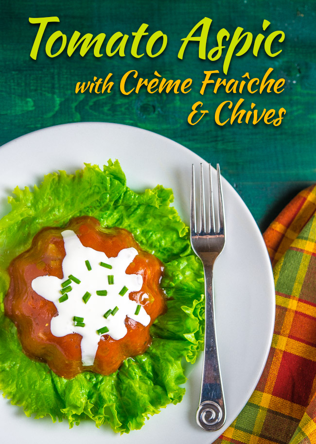 Tomato Aspic with Crème fraîche and Chives
